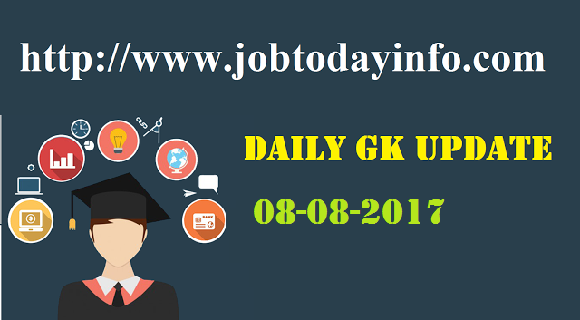Daily GK Update 8th August 2017,Important Current Affairs