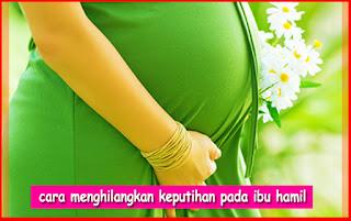 Bagaimana Cara Menghilangkan Keputihan Pada Ibu Hamil ?