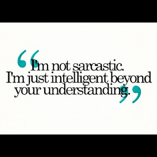 im-not-sarcastic-im-just-intelligent-beyond-your-understanding