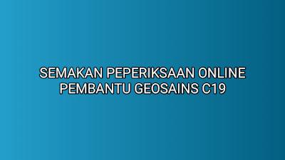 Semakan Peperiksaan Online Pembantu Geosains C19 2019