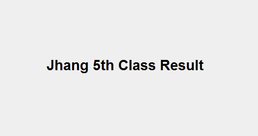 Jhang 5th Class Result 2019 - BISE PEC Jhang Board 5th Results