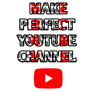HOW TO MAKE PERFECT YOUTUBE CHANNEL?