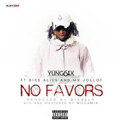 "JPEG: Yung6ix – ""No Favors"" ft. Dice Ailes & Mr. Jollof"