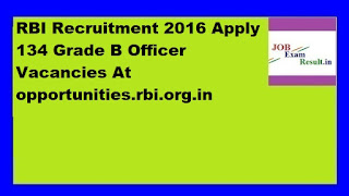 RBI Recruitment 2016 Apply 134 Grade B Officer Vacancies At opportunities.rbi.org.in