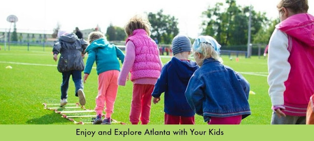 Enjoy and Explore Atlanta with Your Kids