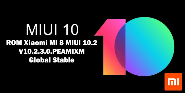Download ROM Xiaomi MI 8 MIUI V10.2.3.0.PEAMIXM Global Stable