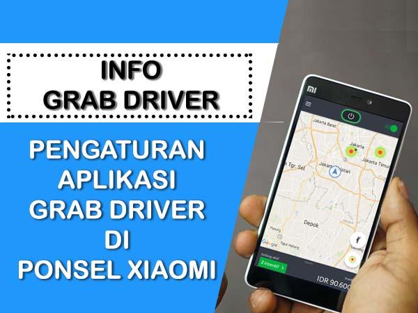 PENGATURAN APLIKASI GRAB DRIVER DI PONSEL XIAOMI