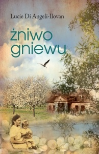 """Żniwo gniewu"" Lucie Di Angeli-Ilovan"