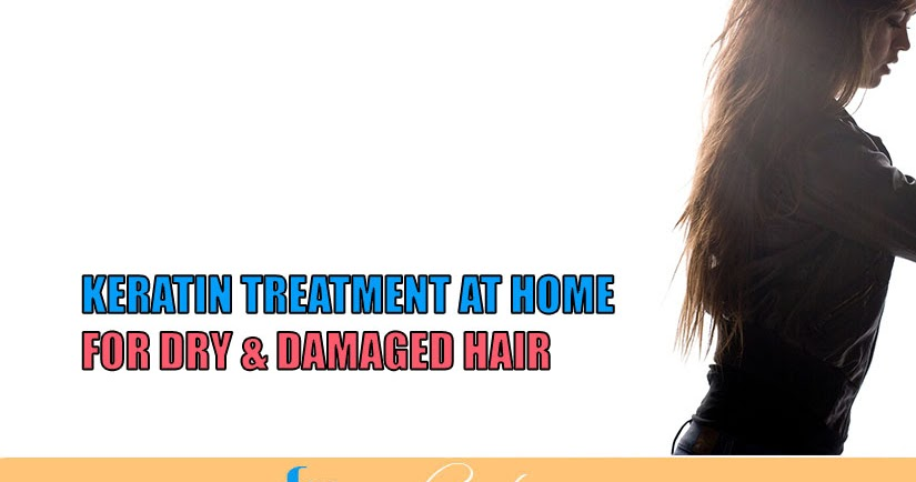 Keratin Treatment At Home For Dry Amp Damaged Hair Fs