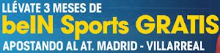 william hill 3 meses gratis beIN CONNECT Atletico vs Villarreal 25 abril
