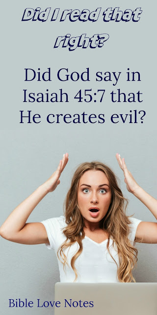 In the KJV, Isaiah 45:7 says God creates evil. This 1-minute devotion explores the Greek word used as well as other Scriptural concepts. #BibleLoveNotes #Bible