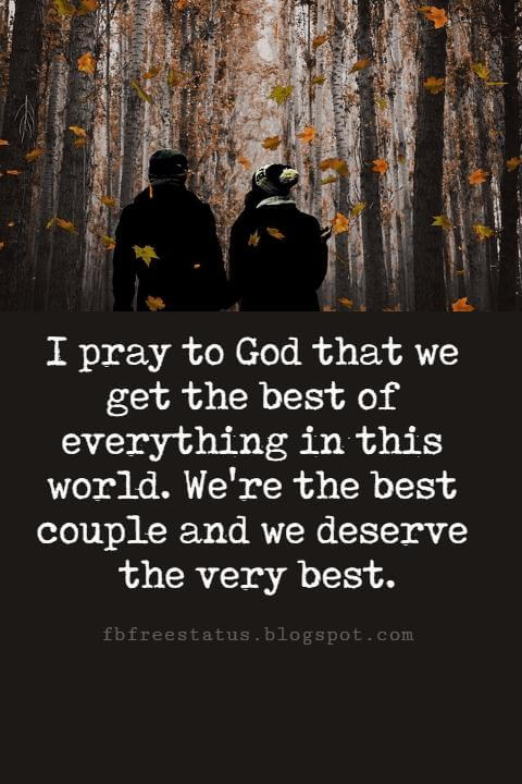 Sweet Love Sayings, I pray to God that we get the best of everything in this world. We're the best couple and we deserve the very best