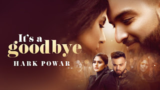 Its A Goodbye – Hark Powar Punjabi Video Download