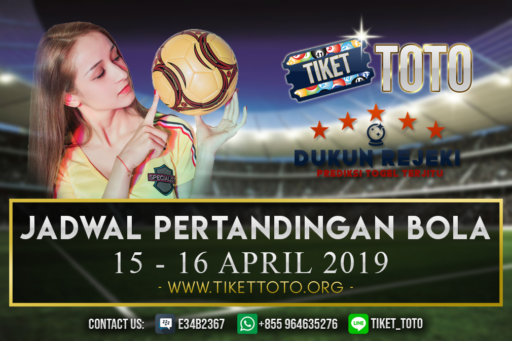 JADWAL PERTANDINGAN BOLA TANGGAL  15 – 16 APRIL 2019