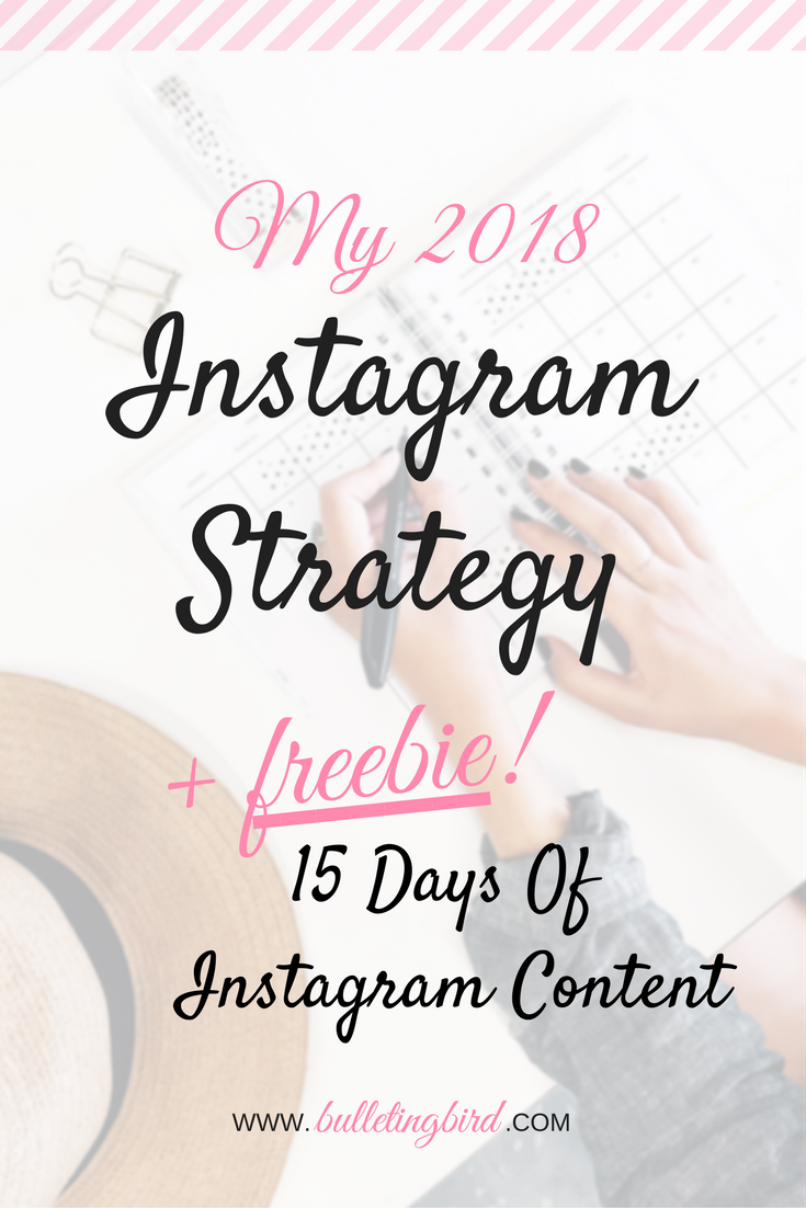My 2018 Instagram Strategy for follower growth and a beautiful Insta feed + FREE 15 days of content!