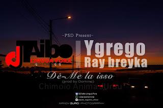 Dj Taibo Feat. Ygrego & Breyka - Dê Me La Isso (Prod. Domino)