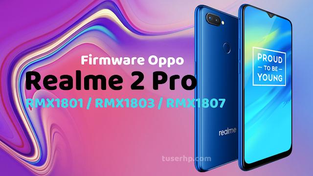 Firmware Oppo Realme 2 Pro RMX1801 / RMX1803 / RMX1807 - TUSERHP