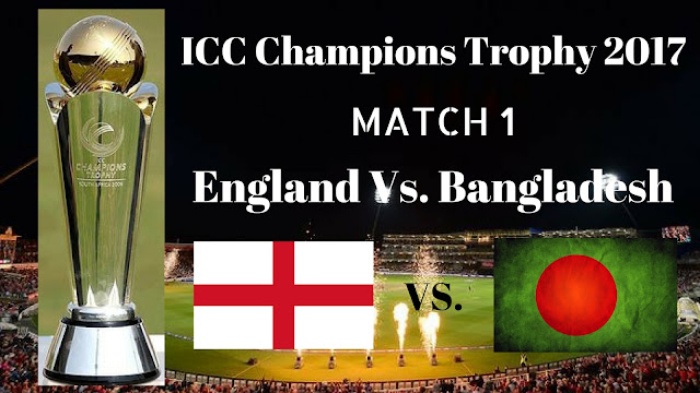 Eng Vs. Ban, England Vs. Bangladesh, 1st Match Live Streaming ICC Champions Trophy 2017
