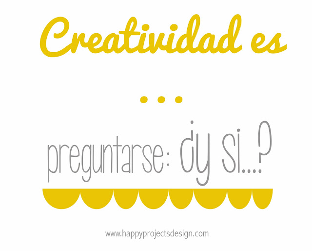 creatividad es preguntarse ¿Y si...?