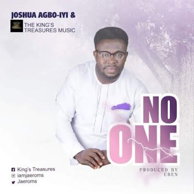 [Music + Lyrics] Joshua Agbo-iyi – No One