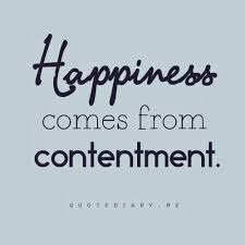 You are happy when you are content and unhappy when you  are not.