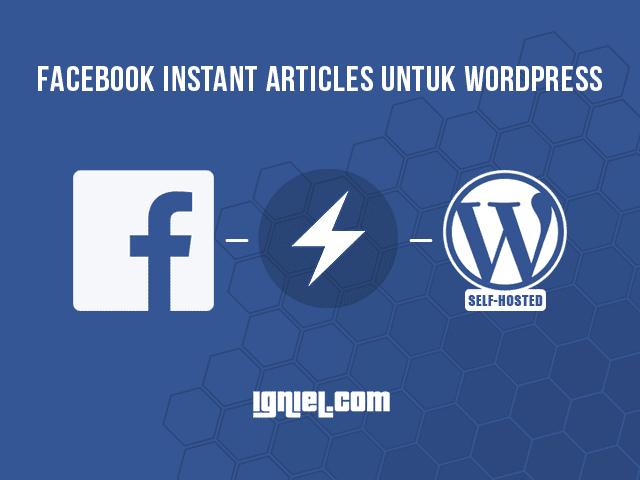 Cara Daftar Dan Membuat Facebook Instant Articles Untuk Wordpress Self Hosted