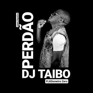 DJ Taibo feat Kilometro Zero - Perdão