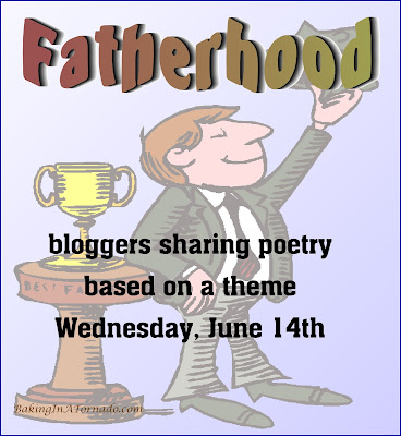 Monthly Poetry Group presents Fatherhood, poems based on a theme | Presented by www.BakingInATornado.com | #poetry #poem #MyGraphics