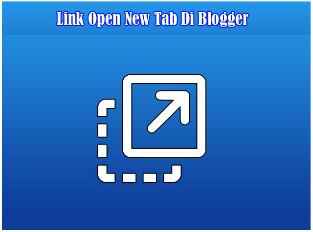 Cara Mudah Membuat Semua Link Open New Tab Otomatis Di Blog