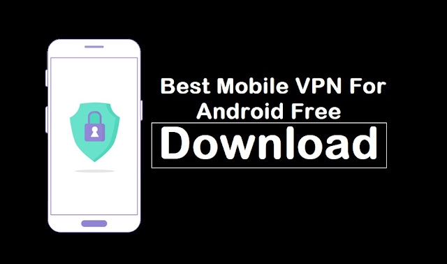 Best Mobile VPN For Android Free Download