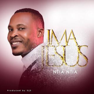 Ntia Ntia – Ima Jesus prod. by DJ3