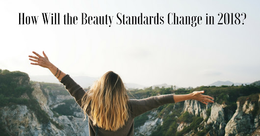 Guest Post | How Will Beauty Standards Change in 2018?