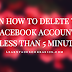 Learn How to Delete Your Facebook Account in less than 5 minutes