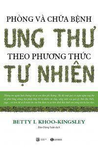 Phòng Và Chữa Bệnh Ung Thư Theo Phương Thức Tự Nhiên - Betty L Khoo-Kingsley