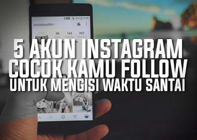 5 Akun Instagram Yang Cocok Kamu Follow Untuk Mengisi Waktu Santai