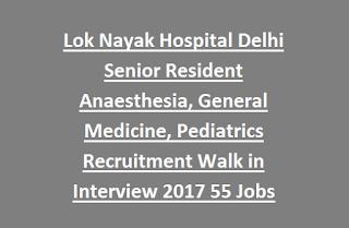 Lok Nayak Hospital Delhi Senior Resident Anaesthesia, General Medicine, Pediatrics Recruitment Walk in Interview 2017 55 Govt Jobs