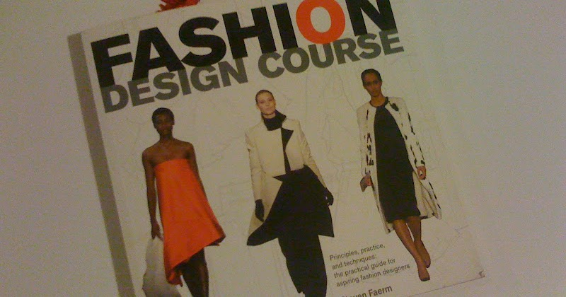 My Road To Becoming A Fashion Designer This Patternmaker Just Finished Reading Fashion Design Course By Steven Faerm