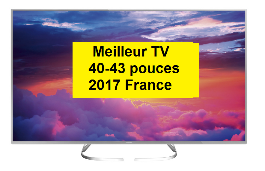 meilleur tv 40 43 pouces 2017 2018 en france televiseur led. Black Bedroom Furniture Sets. Home Design Ideas