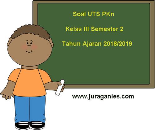 Soal Uts Pkn Kelas 3 Semester 2 Terbaru Tahun Ajaran 2018 2019 Juragan Les