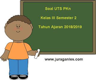Contoh Soal UTS PKn Kelas 3 Semester 2 Terbaru Tahun Ajaran 2018/2019