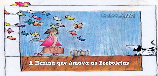 A MENINA QUE AMAVA AS BORBOLETAS - AMOR E RESPEITO AOS ANIMAIS - 3º ANO/ 4º ANO