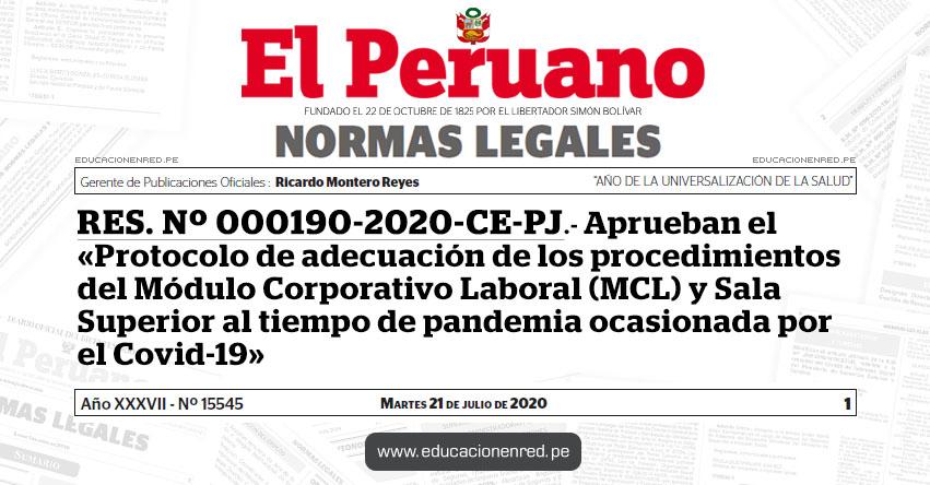 RES. Nº 000190-2020-CE-PJ.- Aprueban el «Protocolo de adecuación de los procedimientos del Módulo Corporativo Laboral (MCL) y Sala Superior al tiempo de pandemia ocasionada por el Covid-19»