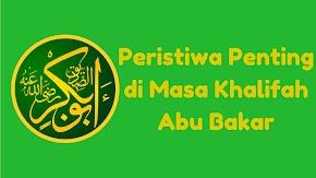 Peristiwa Penting Pada Masa Khalifah Abu Bakar As-Siddiq (Singkat)
