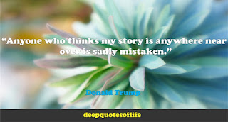 """""""Anyone who thinks my story is anywhere near over is sadly mistaken.""""  ― Donald Trump"""