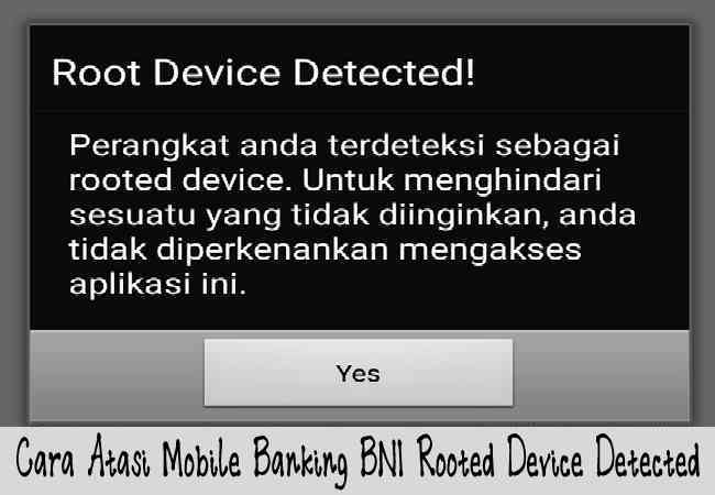 Cara Atasi Mobile Banking BNI Rooted Device Detected Di Aplikasi Terbaru