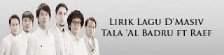 Lirik Lagu D'Masiv - Tala 'Al Badru ft Raef