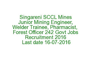 Singareni SCCL Mines Junior Mining Engineer Welder Trainee, Pharmacist, Forest Officer 242 Govt Jobs Recruitment 2016 Last Date 16-07-2016