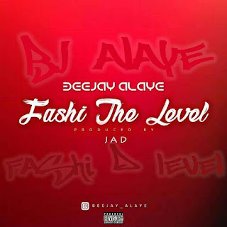Music: Beejay Alaye – Fashi the level (Snippet)