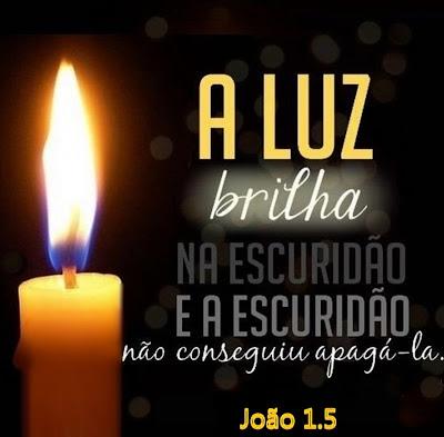 """""""A luz brilha na escuridão e a escuridão não conseguiu apagá-la"""" - João 1.5."""