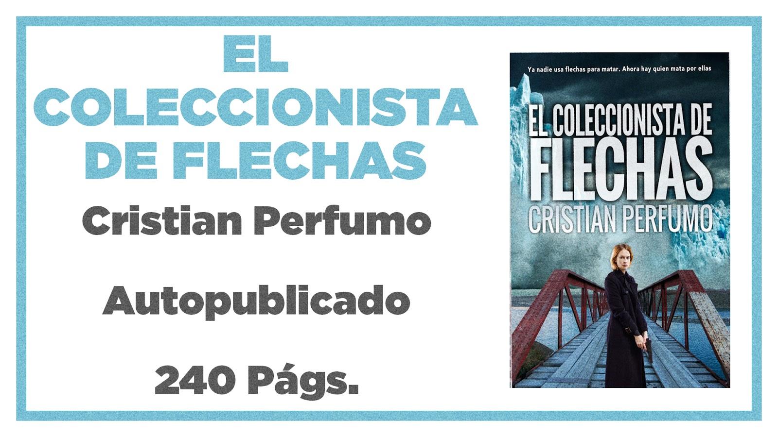 Reseña: El coleccionista de flechas - Cristian Perfumo